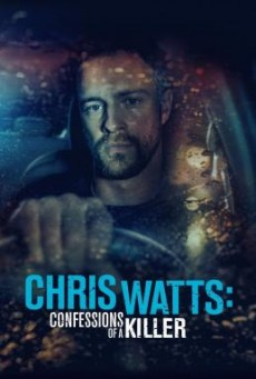 Chris Watts- Confessions of a Killer